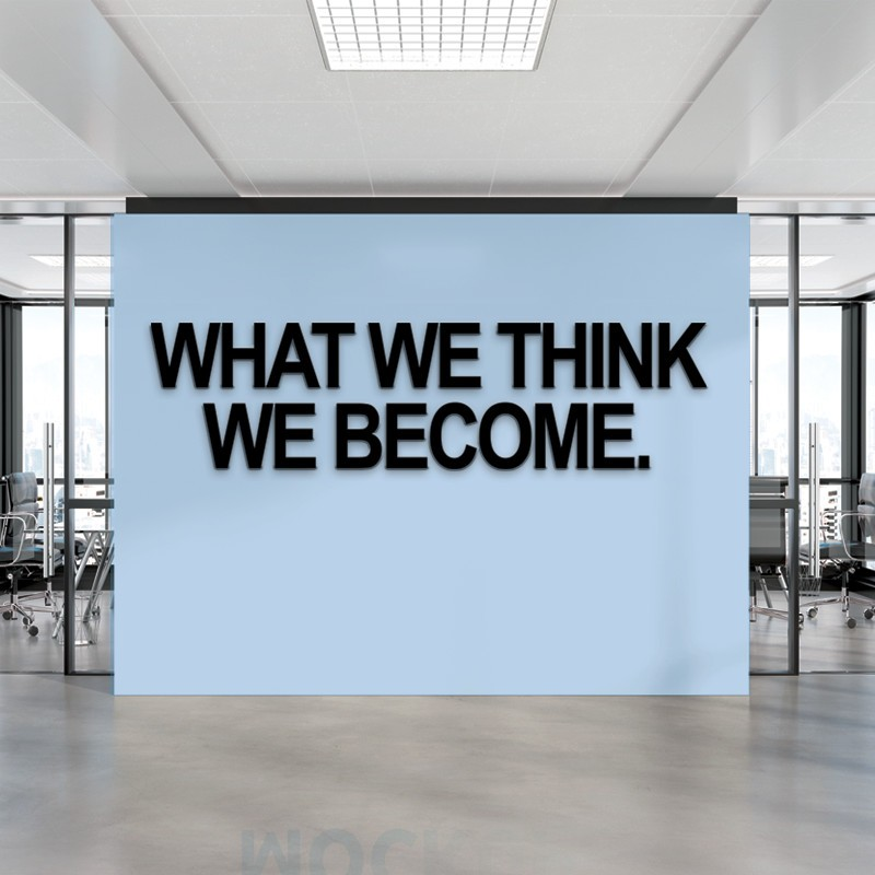 WHAT WE THINK WE BECOME